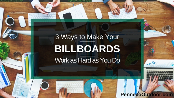 3 WAYS TO MAKE YOUR BILLBOARD WORK AS HARD AS YOU DO