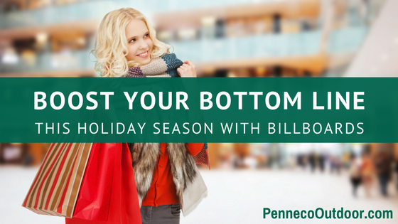 BOOST YOUR BOTTOM LINE THIS HOLIDAY SEASON WITH BILLBOARDS