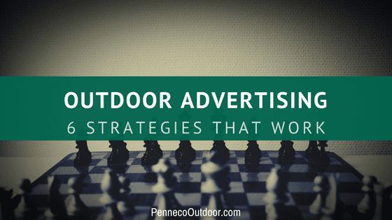 6 Outdoor Advertising Strategies that Work