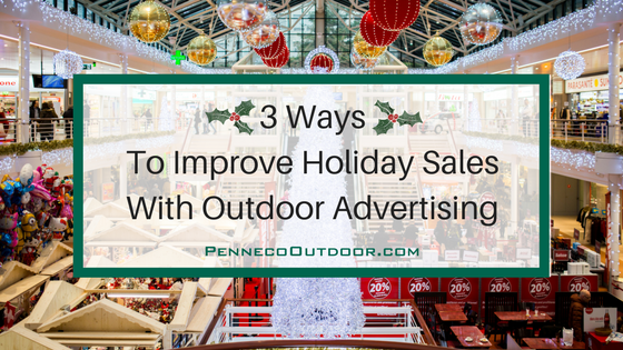 3 Ways to Improve Holiday Sales with Outdoor Advertising