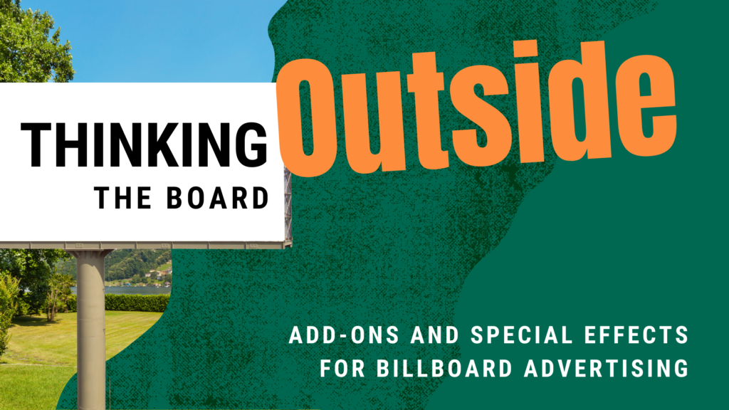 Thinking Outside the Board: Add-ons and Special Effects for billboard Advertising